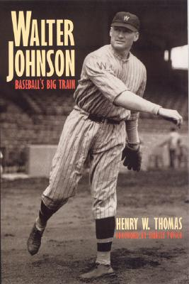 Walter Johnson: Baseball's Big Train - Thomas, Henry W