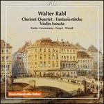 Walter Rabl: Clarinet Quartet; Fantasiestücke; Violin Sonata
