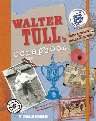 Walter Tull's Scrapbook - Morgan, Michaela