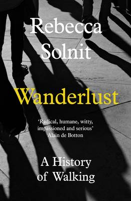 Wanderlust: A History of Walking - Solnit, Rebecca