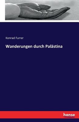 Wanderungen Durch Palastina - Furrer, Konrad