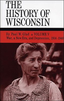 War, a New Era, and Depression, 1914-1940 - Glad, Paul W