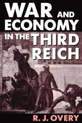 War and Economy in the Third Reich - Overy, Richard J