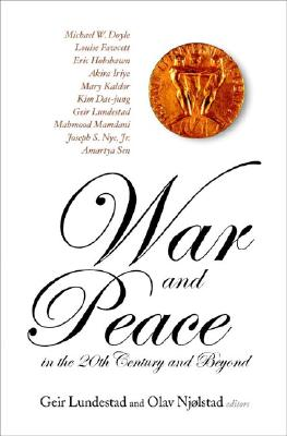 War and Peace in the 20th Century and Beyond: The Conflicts of the 20th Century and the Solutions for the 21st Century - Oslo, Norway, 6 - 8 December 2001 - Geir Lundestad (Editor), and Olav Njolstad (Editor)