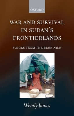 War and Survival in Sudan's Frontierlands: Voices from the Blue Nile - James, Wendy, Dr., PhD