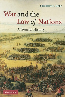War and the Law of Nations: A General History - Neff, Stephen C