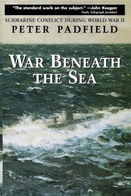 War Beneath the Sea: Submarine Conflict During World War II - Padfield, Peter