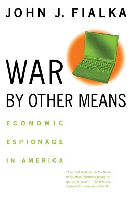 War by Other Means: Economic Espionage in America - Fialka, John J, Professor