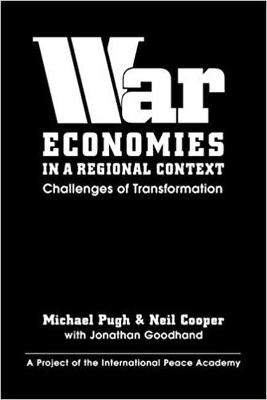 War Economies in a Regional Context: Challenges of Transformation - Pugh, Michael C