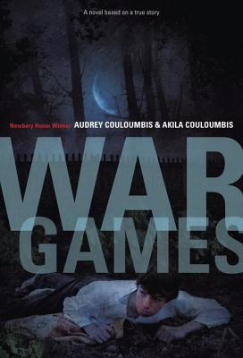 War Games: A Novel Based on a True Story - Couloumbis, Audrey, and Couloumbis, Akila
