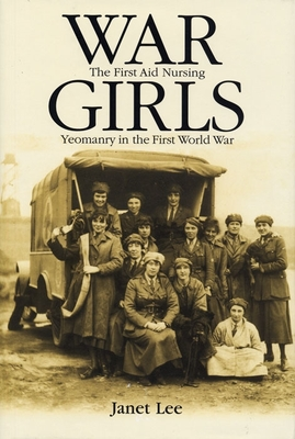 War Girls: The First Aid Nursing Yeomanry in the First World War - Lee, Janet