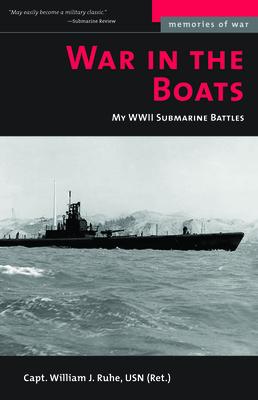 War in the Boats: My WW II Submarine Battles - Ruhe, William J