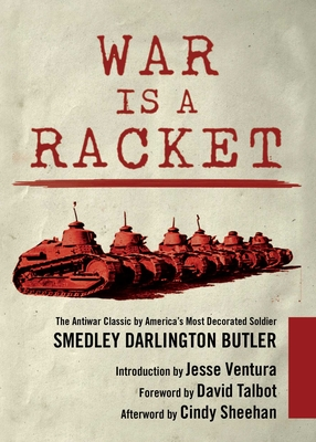War Is a Racket: The Antiwar Classic by America's Most Decorated Soldier - Butler, Smedley Darlington, and Ventura, Jesse (Introduction by), and Talbot, David (Foreword by)