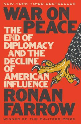 War on Peace: The End of Diplomacy and the Decline of American Influence - Farrow, Ronan