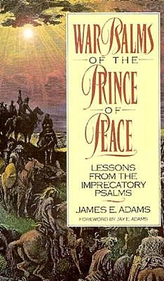 War Psalms of the Prince of Peace - Adams, James E, and Adams, Jim E