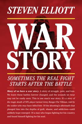 War Story: A Memoir - Elliott, Steven, and Grossman, Dave (Foreword by)