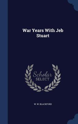 War Years with Jeb Stuart - Blackford, W W