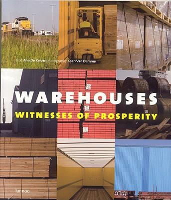 Warehouses: Witnesses of Prosperity - De Kelver, Ann, and Kelver, De Ann