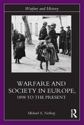 Warfare and Society in Europe: 1898 to the Present - Neiberg, Michael S