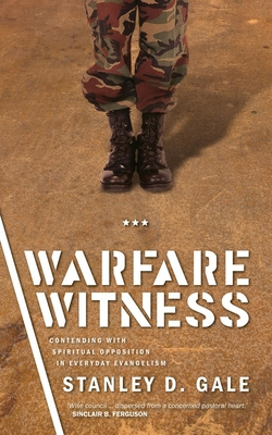Warfare Witness: Contending with Spiritual Opposition in Everyday Evangelism - Gale, Stanley D