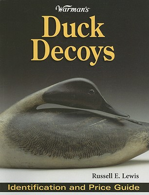Warman's Duck Decoys: Identification and Price Guide - Lewis, Russell E