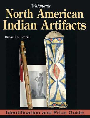 Warman's North American Indian Artifacts: Identification and Price Guide - Lewis, Russell E