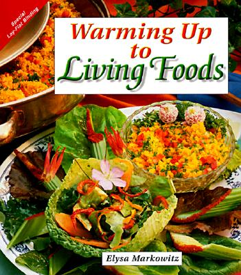 Warming Up to Living Foods - Markowitz, Elysa, and Cousens, Gabriel, M.D. (Foreword by)