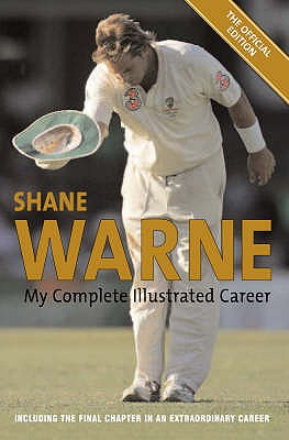 Warne: My Illustrated Biography - Warne, Shane, and Benaud, Richie (Foreword by)