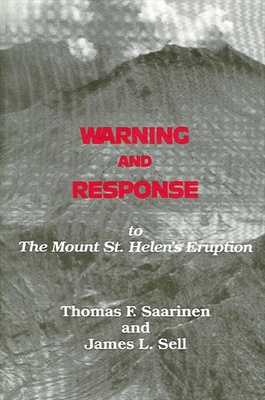 Warning and Response to the Mount St. Helens Eruption - Saarinen, Thomas F, and Sell, James L