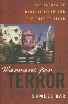 Warrant for Terror: The Fatwas of Radical Islam and the Duty to Jihad - Bar, Shmuel