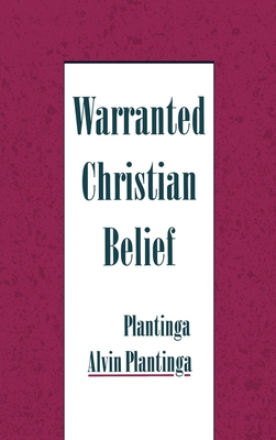 Warranted Christian Belief - Plantinga, Alvin