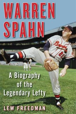 Warren Spahn: A Biography of the Legendary Lefty - Freedman, Lew