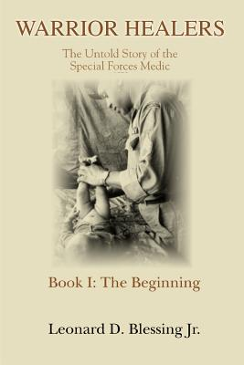 Warrior Healers: The Untold Story of the Special Forces Medic - Blessing, Leonard D, Jr.