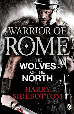 Warrior of Rome V: The Wolves of the North - Sidebottom, Harry