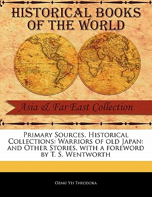 Warriors of Old Japan: And Other Stories - Theodora, Ozaki Yei, and Wentworth, T S (Foreword by)