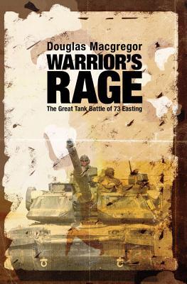 Warrior's Rage: The Great Tank Battle of 73 Easting - MacGregor, Douglas