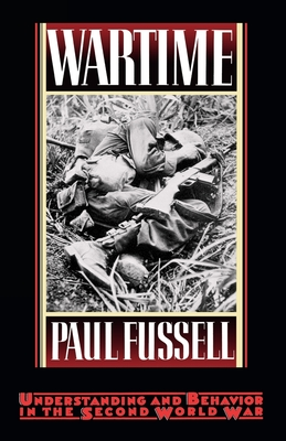 Wartime: Understanding and Behavior in the Second World War - Fussell, Paul