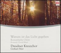 Warum is das Licht gegeben: Romantic Choral Music - Tobias Berndt (soprano); Dresden Kreuzchor (choir, chorus)