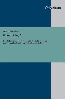 Warum Krieg?: Eine Tiefenhermeneutisch-empirische Untersuchung Der Intersubjektiven Dynamik Im Nahostkonflikt - Nashef, Anas