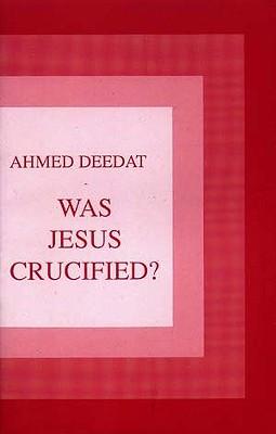 Was Jesus Crucified? - Deedat, Ahmad