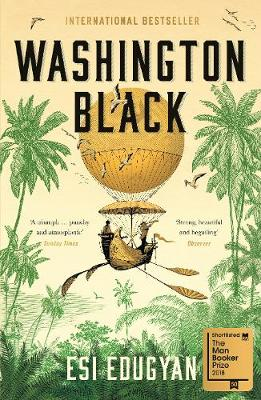 Washington Black: Shortlisted for the Man Booker Prize 2018 - Edugyan, Esi