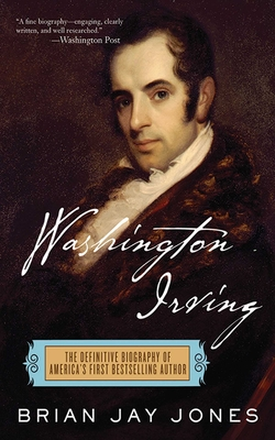 Washington Irving: The Definitive Biography of America's First Bestselling Author - Jones, Brian Jay