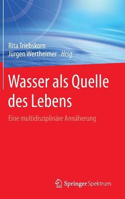 Wasser ALS Quelle Des Lebens: Eine Multidisziplinare Annaherung - Triebskorn, Rita (Editor)