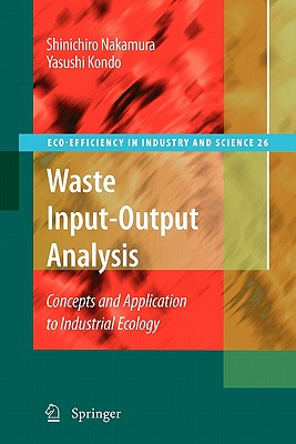 Waste Input-Output Analysis: Concepts and Application to Industrial Ecology - Nakamura, Shinichiro