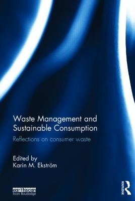 Waste Management and Sustainable Consumption: Reflections on consumer waste - Ekstrom, Karin M. (Editor)