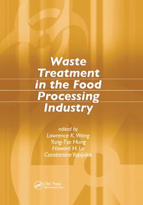 Waste Treatment in the Food Processing Industry - Wang, Lawrence K. (Editor), and Hung, Yung-Tse (Editor), and Lo, Howard H. (Editor)