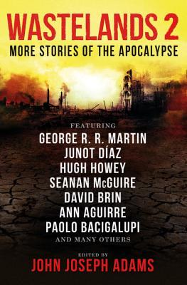 Wastelands 2: More Stories of the Apocalypse - Adams, John Joseph (Editor), and Martin, George R R, and Bacigalupi, Paolo