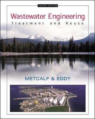 Wastewater Engineering: Treatment and Reuse - Metcalf & Eddy, Inc., and Tchobanoglous, George, and Burton, Franklin