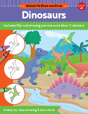 Watch Me Read and Draw: Dinosaurs: A Step-By-Step Drawing & Story Book - Includes Flip-Out Drawing Pad and More Than 30 Stickers - Chagollan, Samantha, and Cerato, Mattia