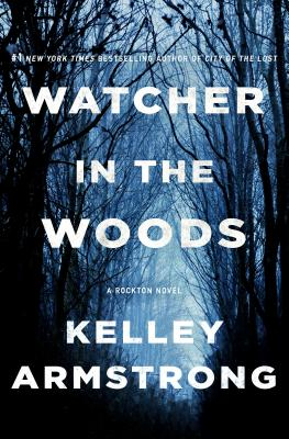 Watcher in the Woods: A Rockton Novel - Armstrong, Kelley